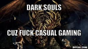 dark-souls-boss-meme-generator-dark-souls-cuz-fuck-casual-gaming-d666c5